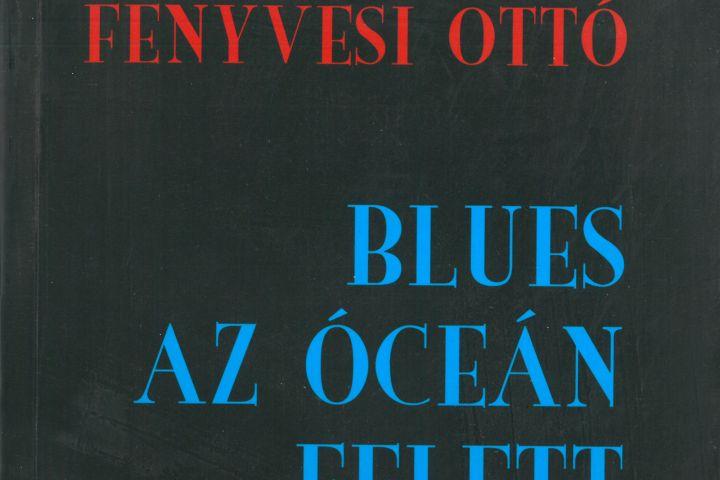 Fenyvesi Ottó Blues az óeán felett