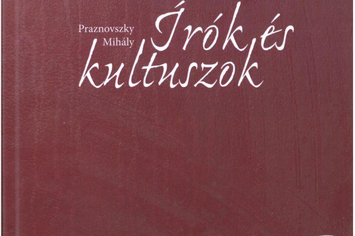 Praznovszky Mihály: Írók és kultuszok
